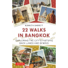 22 Walks in Bangkok : Exploring the City's Historic Back Lanes and Byways - Tuttle Publishing