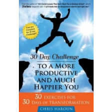 30 Day Challenge to a More Productive and Much Happier You: Can You Complete the 30 Day Challenge? – Chris Haroun idegen nyelvű könyv