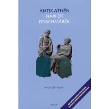 Philip Matyszak ANTIK ATHÉN NAPI ÖT DRACHMÁBÓL történelem