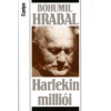 Bohumil Hrabal HARLEKIN MILLIÓI