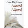 Alan Macfarlane LEVELEK LILYNEK - A VILÁG MŰKÖDÉSÉRŐL