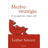 Lothar Seiwert MEDVE-STRATÉGIA - A NYUGALOM, MINT ERŐ