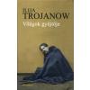 Ilija Trojanow VILÁGOK GYŰJTŐJE
