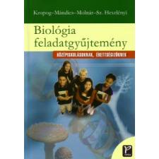 Molnár Katalin, Szászné Heszlényi Judit, Kropog Erzsébet, Mándics Dezső Biológia feladatgyűjtemény középiskolásoknak, érettségizőknek tankönyv