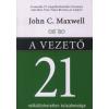 John C. Maxwell A VEZETŐ 21 NÉLKÜLÖZHETETLEN TULAJDONSÁGA