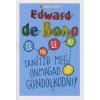 Edward de Bono TANÍTSD MEG ÖNMAGAD GONDOLKODNI!