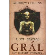 Andrew Collins A XXI. SZÁZADI GRÁL - EGY LEGENDA NYOMÁBAN vallás
