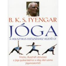 B. K. S. Iyengar JÓGA - A HOLISZTIKUS EGÉSZSÉGHEZ VEZETŐ ÚT életmód, egészség
