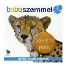 SOK-SOK PÖTTY - MINTÁK A TERMÉSZETBEN /BABASZEMMEL gyermek- és ifjúsági könyv