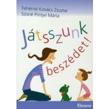 Fehérné Kovács Zsuzsanna, Sósné Pintye Mária JÁTSSZUNK BESZÉDET! életmód, egészség