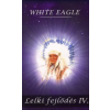 White Eagle LELKI FEJLŐDÉS IV.