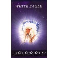 White Eagle LELKI FEJLŐDÉS IV. ezoterika