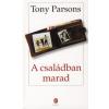 Tony Parsons A CSALÁDBAN MARAD (ÚJ!)