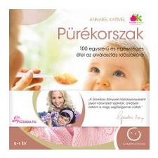 Annabel Karmel PÜRÉKORSZAK - 100 EGYSZERŰ ÉS EGÉSZSÉGES ÉTEL AZ ELVÁLASZTÁS IDŐSZAKÁRA életmód, egészség