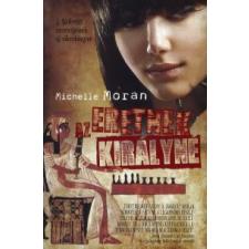 Michelle Moran AZ ERETNEK KIRÁLYNÉ regény