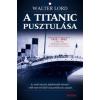 Walter Lord A TITANIC PUSZTULÁSA