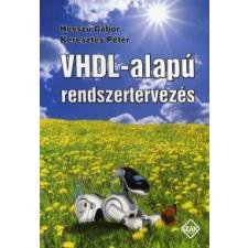 Hosszú Gábor, Keresztes Péter VHDL-alapú rendszertervezés műszaki könyv