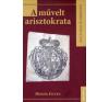 Monok István A MŰVELT ARISZTOKRATA társadalom- és humántudomány