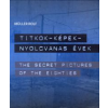 Müller Rolf TITOK-KÉPEK-NYOLVANAS ÉVEK / THE SECRET PICTURES OF THE EIGHTIES