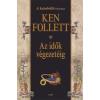 Ken Follett AZ IDŐK VÉGEZETÉIG (A KATEDRÁLIS FOLYTATÁSA)