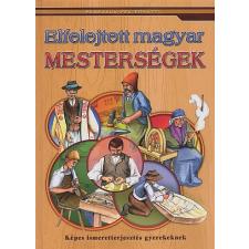 Nagyné Kiss Melinda ;Bálint Mariann ELFELEJTETT MAGYAR MESTERSÉGEK - KÉPES ISMERETTERJESZTÉS GYEREKEKNEK gyermek- és ifjúsági könyv
