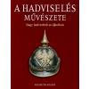 Roberts, Andrew A HADVISELÉS MŰVÉSZETE II. - NAGY HADVEZÉREK AZ ÚJKORBAN