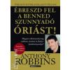 Anthony Robbins ÉBRESZD FEL A BENNED SZUNNYADÓ ÓRIÁST! (HOGYAN VÁLTOZTASSUK MEG SZELLEMI, ÉRZELMI ÉS FIZIKAI KÖRÜLMÉNYEINKET?)