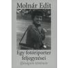 Molnár Edit IFJÚSÁGOM TÖRTÉNETE - EGY FOTÓRIPORTER FELJEGYZÉSEI