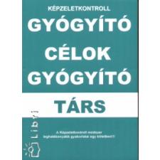Gál Attila GYÓGYÍTÓ CÉLOK GYÓGYÍTÓ TÁRS - KÉPZELETKONTROLL ezotéria