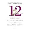 Gary Chapman 12 dolog, amit jó lett volna tudni az esküvőm előtt