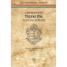 A nemzetépítő Teleki Pál élete és utóélete történelem