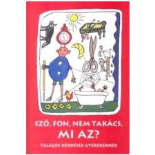 - SZŐ, FON, NEM TAKÁCS. MI AZ? - TALÁLÓS KÉRDÉSEK GYEREKEKNEK gyermek- és ifjúsági könyv