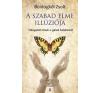 Boldogkői Zsolt A SZABAD ELME ILLÚZIÓJA - VÁLOGATOTT ÍRÁSOK A GÉNEK HATALMÁRÓL társadalom- és humántudomány