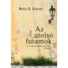 AZ UTOLSÓ FUTAMOK - EGY MANZÁRDŐR NAPLÓJA 2004-2007