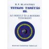 Helena Petrovna Blavatsky Titkos Tanítás III.
