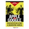 Apple Apple vs. google - hogyan forradalmasítja életünket a gigászok harca