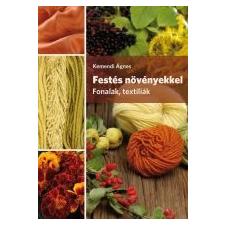 Kemendi Ágnes FESTÉS NÖVÉNYEKKEL - FONALAK, TEXTÍLIÁK hobbi, szabadidő