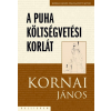 KORNAI JÁNOS - A PUHA KÖLTSÉGVETÉSI KORLÁT - KORNAI JÁNOS VÁLOGATOTT MUNKÁI IV.