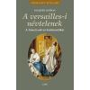 LEVRON, JACQUES - A VERSAILLES-I NÉVTELENEK - A FRANCIA UDVAR KULISSZATITKAI