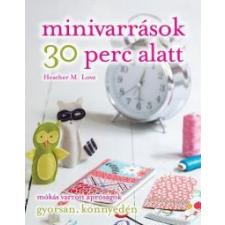 Heather M. Love Minivarrások 30 perc alatt hobbi, szabadidő