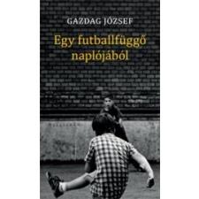 GAZDAG JÓZSEF - EGY FUTBALLFÜGGÕ NAPLÓJÁBÓL társadalom- és humántudomány
