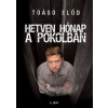 Libri Könyvkiadó Tóásó Előd: Hetven hónap a pokolban (Előrendelhető, várható megjelenés: 2015.09.10.)