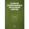 HM Zrínyi Kiadó M. Szabó Miklós - Mező András: Katonai terminológiai értelmező szótár