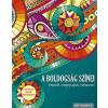Kossuth Kiadó Zrt. A boldogság színei - Inspirál, megnyugtat, kikapcsol - Színezhető grafikák bölcsességekkel