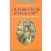 - WALTERSKIRCHEN, GUDULA - A FRANCI KISSÉ ILLETLEN VOLT - MESÉLNEK A HABSBURGOK UDVARHÖLGYEI