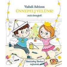 Pozsonyi Pagony Vadadi Adrienn: Ünnepelj velünk! - Ovis ünnepek gyermek- és ifjúsági könyv