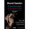 MUND KATALIN - A KUTYAETOLÓGIA KULISSZATITKAI - EGY ÚJ TUDOMÁNY SZÜLETÉSE