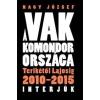 NAGY JÓZSEF - A VAK KOMONDOR ORSZÁGA - TERIKÉTÕL LAJOSIG 2010-2015 INTERJÚK