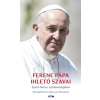 Ferenc pápa - Alicia Von Stamwitz Ferenc Pápa ihlető szavai (Ferenc Pápa - Alicia Von Stamwitz (Összeáll.)