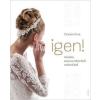 Corvina Kiadó Czank Lívia: IGEN! - Minden, amit az esküvőről tudnod kell
